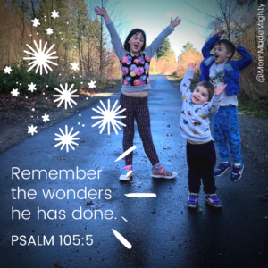 Psalm 105:5. Remember the wonders he has done.
